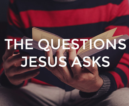 The Questions Jesus Asks